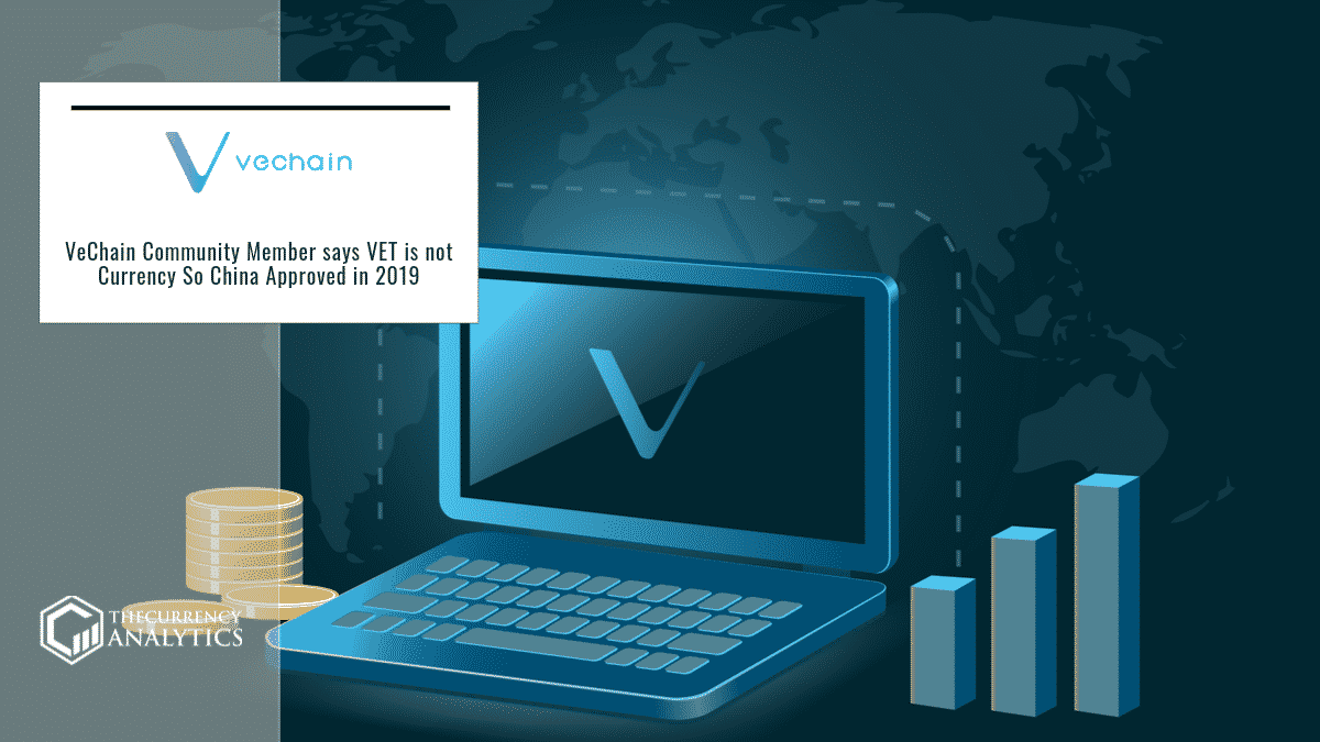VeChain Community Member says VET is not Currency So China Approved in 2019