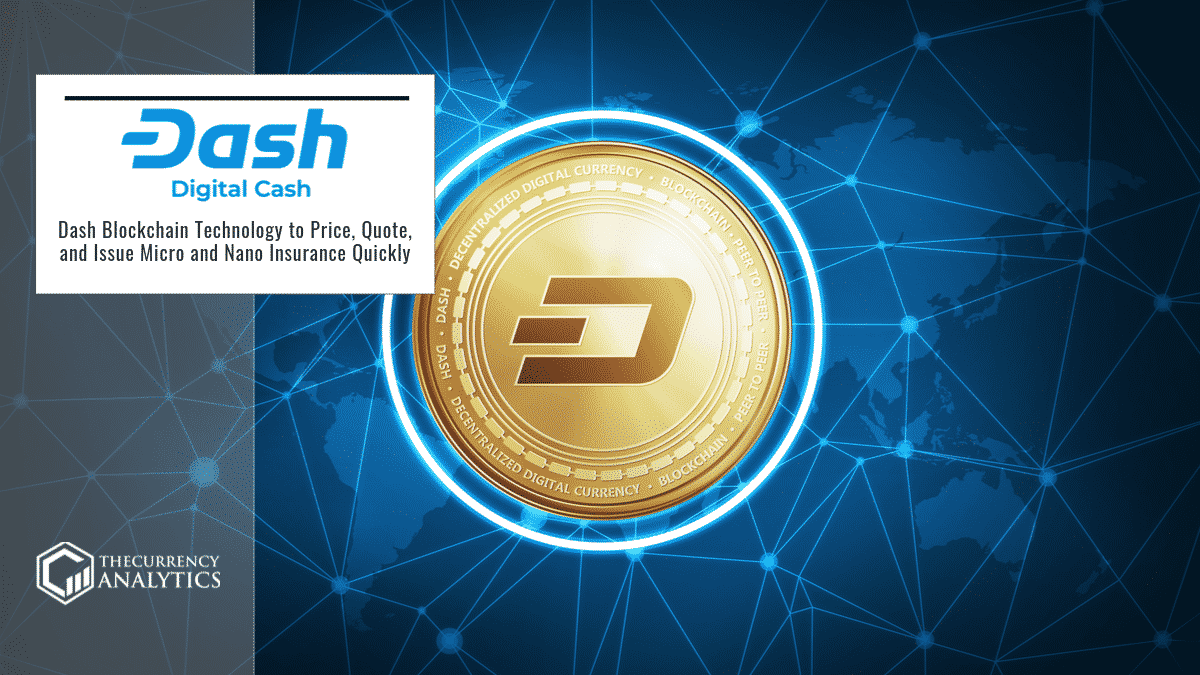 Dash Blockchain Technology to Price, Quote, and Issue Micro and Nano Insurance Quickly