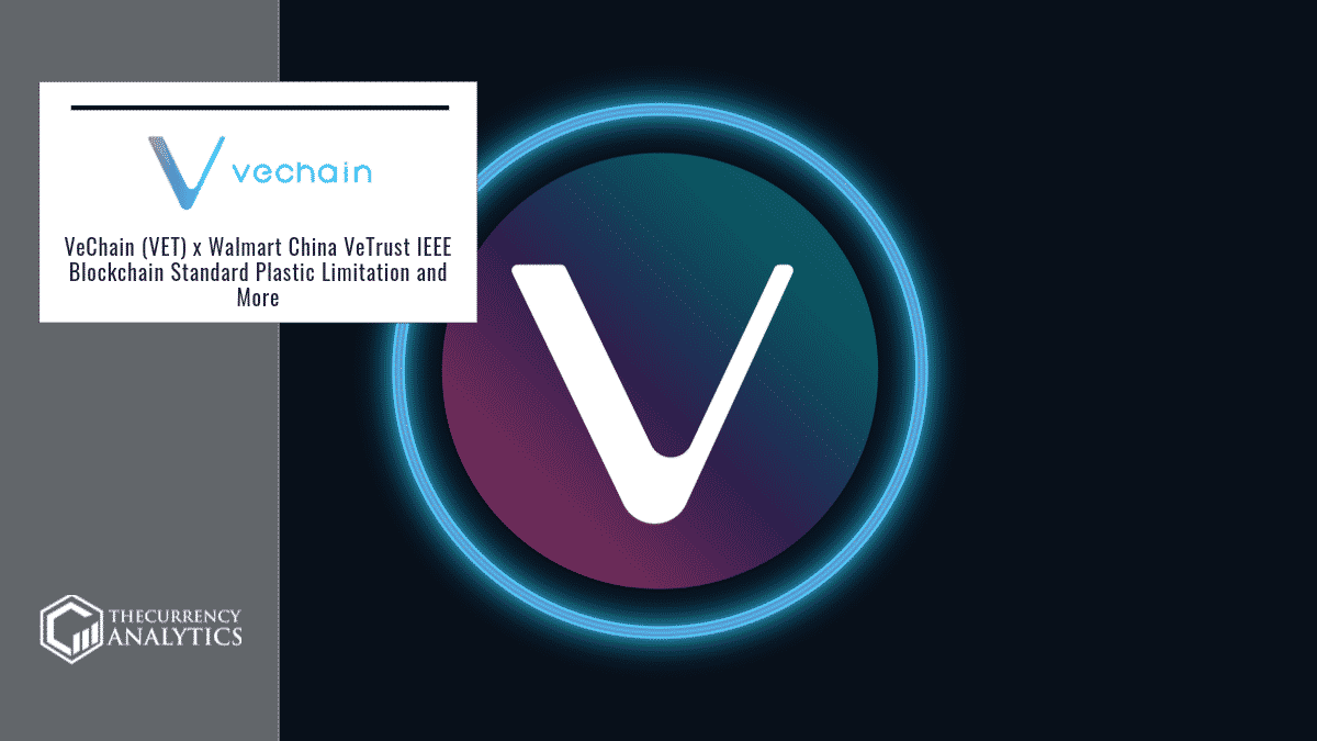 VeChain (VET) x Walmart China VeTrust IEEE Blockchain Standard Plastic Limitation and More